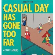 Casual Day Has Gone Too Far by Scott Adams