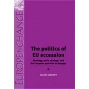 The Politics of EU Accession by Agnes Batory