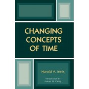 Changing Concepts of Time by Harold Adams Innis