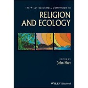 The Wiley-Blackwell Companion to Religion and Ecology by John Hart
