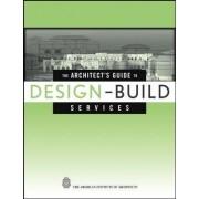 The Architect's Guide to Design-build Services by G. William Quatman