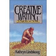 Creative Writing for People Who Can't Not Write by Kathryn Lindskoog