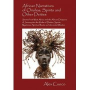 African Narratives of Orishas, Spirits and Other Deities - Stories from West Africa and the African Diaspora by Alex Cuoco