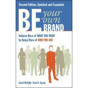 Be Your Own Brand: Achieve More of What You Want by Being More of Who You Are by David McNally