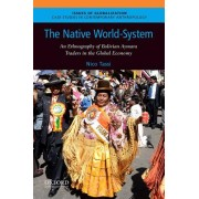 The Native World-System: An Ethnography of Bolivian Aymara Traders in the Global Economy