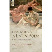 How to Read a Latin Poem by William Fitzgerald