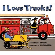 I Love Trucks by Philemon Sturges