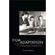Film Adaptation in the Hollywood Studio Era by Guerric DeBona