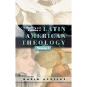 History and Politics of Latin American Theology by Mario I. Aguilar