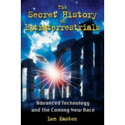 The Secret History of Extraterrestrials: Advanced Technology and the Coming New Race, Paperback