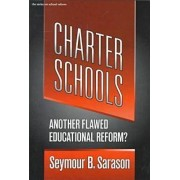 Charter Schools: Another Flawed Educational Reform by Seymour B. Sarason