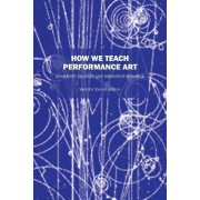 How We Teach Performance Art by Valentin Torrens Ed