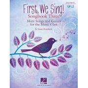 First, We Sing! Songbook Three: More Songs and Games for the Music Class