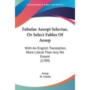 Fabulae Aesopi Selectae, Or Select Fables Of Aesop by Aesop