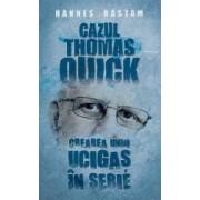 Cazul Thomas Quick. Crearea unui ucigas in erie - Hannes Rastam