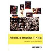 Avant-Garde, Internationalism, and Politics by Andrea Giunta