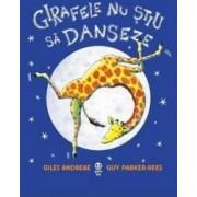 Girafele nu stiu sa danseze - Giles Andreae Guy Parker-Rees