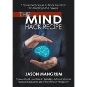 The Mind Hack Recipe by Jason Mangrum