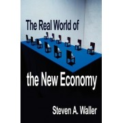 Real World of the New Economy by Steven A Waller