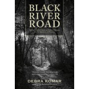 Black River Road: An Unthinkable Crime, an Unlikely Suspect, and the Question of Character
