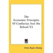 The Economic Principles of Confucius and His School V2 by Chen Huan-Chang