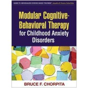 Modular Cognitive-behavioral Therapy for Childhood Anxiety Disorders by Bruce F. Chorpita