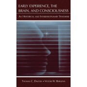 Early Experience, the Brain, and Consciousness by Thomas C. Dalton