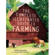 The Complete Illustrated Guide to Farming by Philip Hasheider