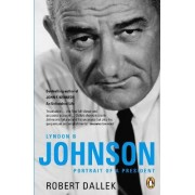 Lyndon B. Johnson by Robert Dallek