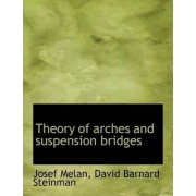 Theory of Arches and Suspension Bridges by Josef Melan