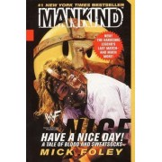 Mankind, Have a Nice Day! by Mick Foley