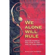 We Alone Will Rule by Sinclair Thomson