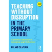 Teaching Without Disruption in the Primary School: A Model for Managing Pupil Behaviour