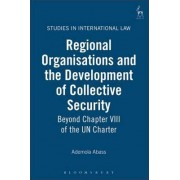 Regional Organisations and the Development of Collective Security by Ademola Abass
