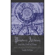 Prophecy, Alchemy, and the End of Time by Leah Devun
