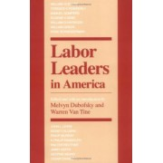 Labor Leaders in America by Melvyn Dubofsky