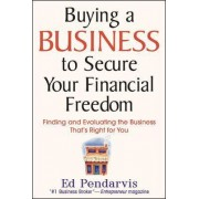 Buying a Business to Secure Your Financial Freedom by Edward T. Pendarvis