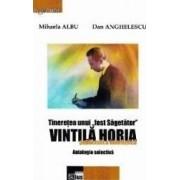 Tineretea unui fost sagetator. Vintila Horia publicistica interbelica - Mihaela Albu Dan Anghelescu