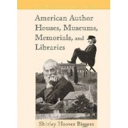 American Author Houses, Museums, Memorials, and Libraries by Shirley Hoover Biggers