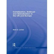 Cartelization, Antitrust and Globalization in the US and Europe by Mark S. LeClair