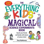 The Everything Kids' Magical Science Experiments Book: Dazzle Your Friends and Family with Dozens of Science Tricks!