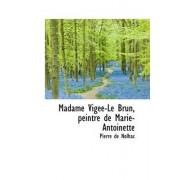 Madame Vig E-Le Brun, Peintre de Marie-Antoinette by Pierre de Nolhac