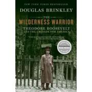 The Wilderness Warrior by Professor Douglas Brinkley