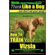 Vizsla, Vizsla Training AAA Akc: Think Like a Dog, But Don't Eat Your Poop! Vizsla Breed Expert Training: Here's Exactly How to Train Your Vizsla