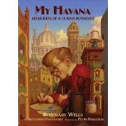 My Havana: Memories Of A Cuban Boyhood by Wells Rosemary
