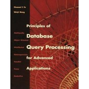 Principles of Database Query Processing for Advanced Applications by Clement T. Yu