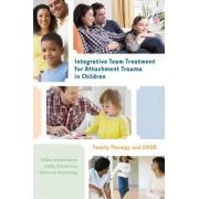 Integrative Team Treatment for Attachment Trauma in Children by Debra Wesselmann
