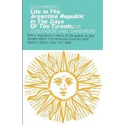 Life in the Argentine Republic in the Days of the Tyrants by B. F. Sarmiento