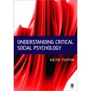 Understanding Critical Social Psychology by Keith Tuffin