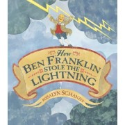 How Ben Franklin Stole the Lig by Rosalyn Schanzer